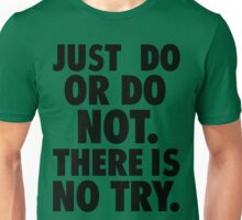 Just Do or Do Not Unisex T-Shirt