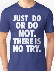 Just Do or Do Not (white text) T-Shirt