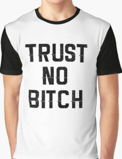 Trust No Bitch Graphic T-Shirt