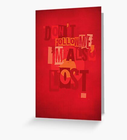 Don't Follow Me, I'm also Lost! Greeting Card