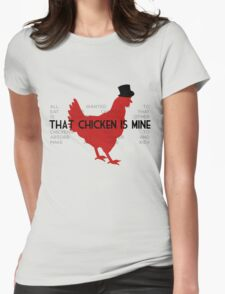 That Chicken is Mine Womens Fitted T-Shirt