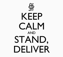 Keep Calm and Stand, Deliver Unisex T-Shirt