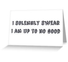 I solemnly swear that I am up to no good - Harry Potter Greeting Card