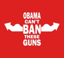 OBAMA CAN'T BAN THESE GUNS T SHIRTS by cerenimo