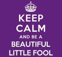 Keep Calm and be a Beautiful little fool by Yiannis  Telemachou