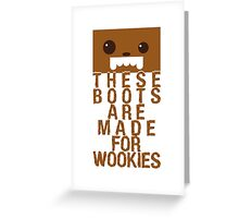 Boots for Wookies Greeting Card