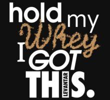 HOLD MY WHEY - I GOT THIS. (White) by Levantar