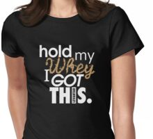 HOLD MY WHEY - I GOT THIS. (White) Womens Fitted T-Shirt