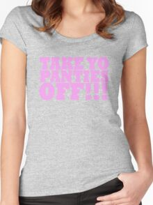 TAKE YO PANTIES OFF!!! T-SHIRTS Women's Fitted Scoop T-Shirt