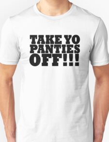 TAKE YO PANTIES OFF!!! T SHIRT (BLACK) Unisex T-Shirt
