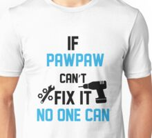 If Pawpaw Can't Fix It No One Can Unisex T-Shirt
