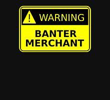 Banter Merchant Unisex T-Shirt