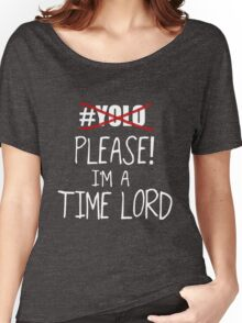 YOLO - Please! I'm a Time Lord - White Women's Relaxed Fit T-Shirt