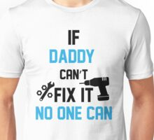 If Daddy Can't Fix It No One Can Unisex T-Shirt