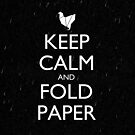 Keep Calm and Fold Paper - Chicken/Rain by olmosperfect