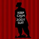 Keep Calm and Zoot Suit (El Pachuco/Red) by olmosperfect