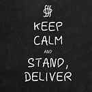 Keep Calm and Stand, Deliver - Chalkboard by olmosperfect