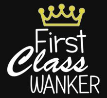 First Class Wanker by Banter Merchant