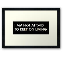 I Am Not Afraid To Keep On Living Framed Print