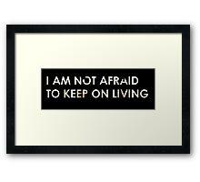 I Am Not Afraid To Keep On Living Framed Print