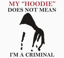 My Hoodie Does Not Mean I'm a Criminal Trayvon Martin T Shirts by cerenimo