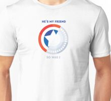 He's my friend . . .  So was I Unisex T-Shirt