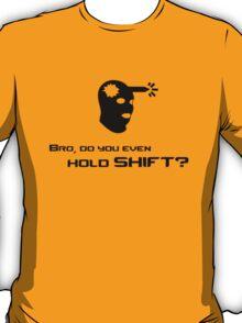 Bro, do you even hold shift? T-Shirt
