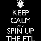 Keep Calm and Spin Up The FTL (Black) by olmosperfect