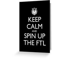 Keep Calm and Spin Up The FTL (Black) Greeting Card