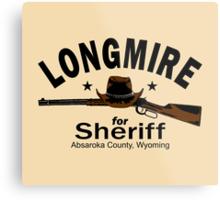 Longmire For Sheriff Metal Print