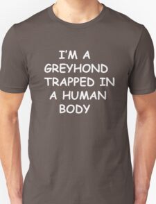 Greyhound Trapped In A Human Body Dog T-Shirt