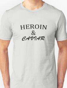 HEROIN and CAVIAR Cocaine funny T-Shirt