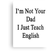 I'm Not Your Dad I Just Teach English  Metal Print