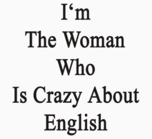 I'm The Woman Who Is Crazy About English  by supernova23