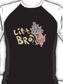 Lift Bro? T-Shirt