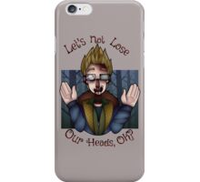 Let's not lose our heads! iPhone Case/Skin