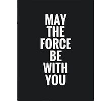 may the force be with u  Photographic Print