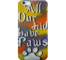 All Our Kids have Paws iPhone Case/Skin