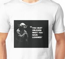 you must unlearn what youve learned Unisex T-Shirt