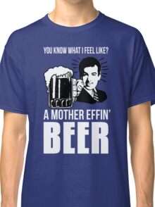 A Mother Effin' Beer Classic T-Shirt