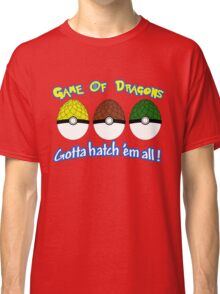 Gotta Hatch Em All Classic T-Shirt