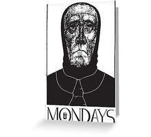 Mondays Greeting Card