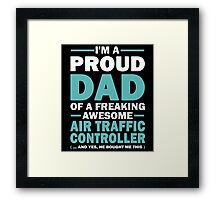 I'M A PROUD DAD OF A FREAKING AWESOME AIR TRAFFIC CONTROLLER.....AND YES, HE BOUGHT ME THIS Framed Print