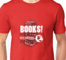 You want weapons? We're in a library! Unisex T-Shirt