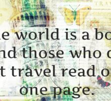 The world is a book and those who do not travel read only one page Sticker