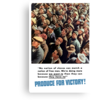 Produce For Victory -- World War II Canvas Print