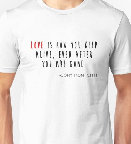 Love is how you keep alive Unisex T-Shirt
