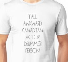 Tall Awkward Canadian Actor Drummer Person Unisex T-Shirt