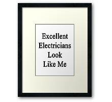 Excellent Electricians Look Like Me Framed Print