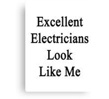 Excellent Electricians Look Like Me Canvas Print